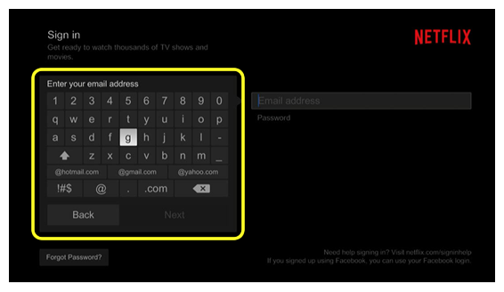 email and password entry (use the remote to move up, down, left, and right to select characters on the on-screen keyboard)