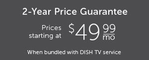 2-Year Price Guarantee, Prices starting at $49.99/mo when bundled with DISH TV