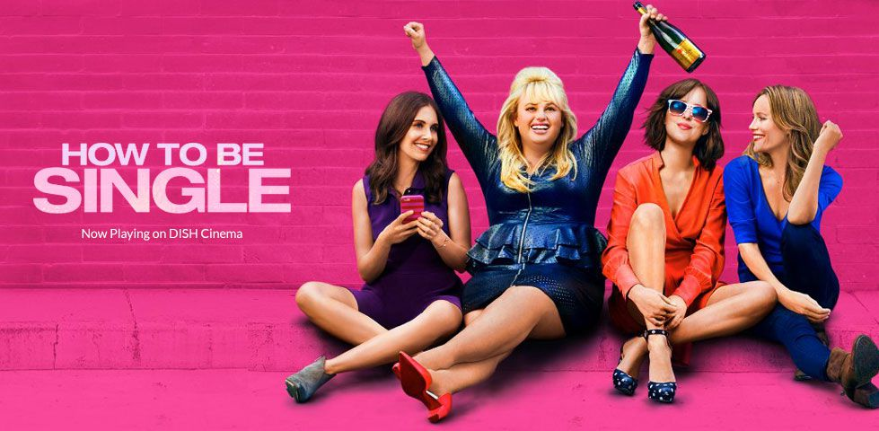 How To Be Single | Now Playing on DISH Cinema