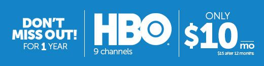 Don't miss out! HBO (9 channels) only $10 per month for 1 year ($15 after 12 months)