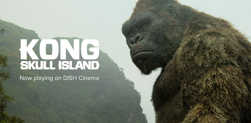 Kong: Skull Island, Now Playing on DISH Cinema