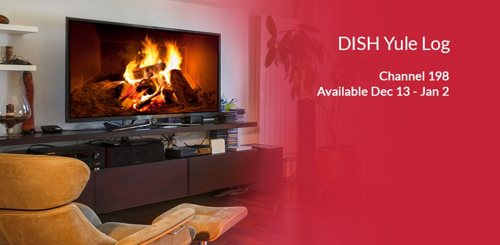 DISH Yule Log: channel 198, available December 13 to January 2