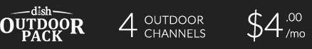 DISH Outdoor Pack: 4 Outdoor Channels for $4/mo