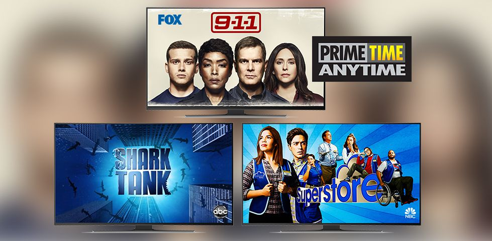 Primetime AnyTime - catch shows like 9-1-1 on FOX, Shark Tank on ABC, and Superstore on NBC