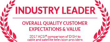Industry leader in overall quality, customer expectations and value, according to 2017 ACSI comparison of DISH to cable and satellite tv providers